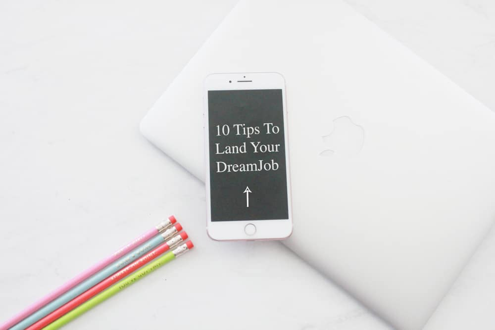 10 tips to landing your dream job, melissa tierney, missyonmadison, missyonmadison blog, missyonmadison instagram, blogger, career tips, career advice, career goals, career guide, how to land your dream job, how to land a job, linkedin, networking, career goals, finding a job, resume guide, resume tips, interview tips, how to handle an interview, how to change careers, how to achieve your career goals,